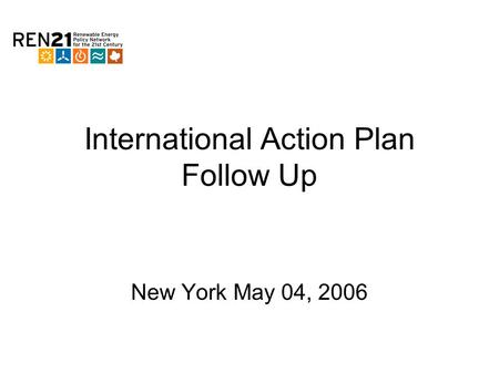 International Action Plan Follow Up New York May 04, 2006.