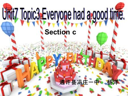 Section c 通许县冯庄一中 杨洋. Review the past forms of these words: am,is  was play  played are  were miss  missed can  could get  got do  did fall  fell.
