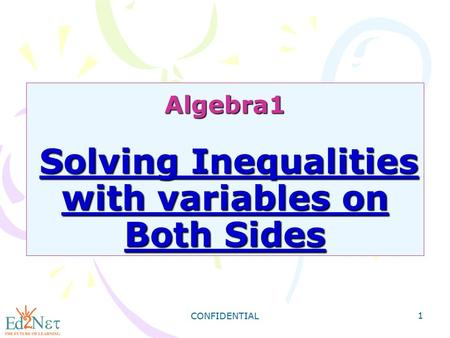 CONFIDENTIAL 1 Algebra1 Solving Inequalities with variables on Both Sides.