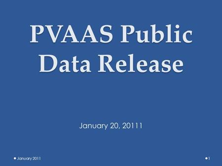 PVAAS Public Data Release January 20111 January 20, 20111.