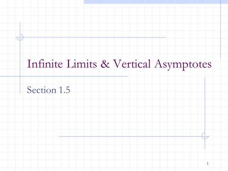 1 Infinite Limits & Vertical Asymptotes Section 1.5.