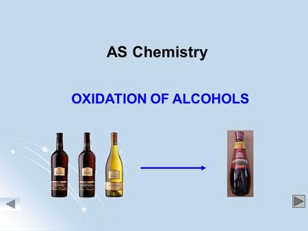 OXIDATION OF ALCOHOLS AS Chemistry. Oxidised toaldehydes and acids OXIDATION OF ALCOHOLS for PRIMARY alcohols for SECONDARY alcohols NOT SIGNIFICANT for.