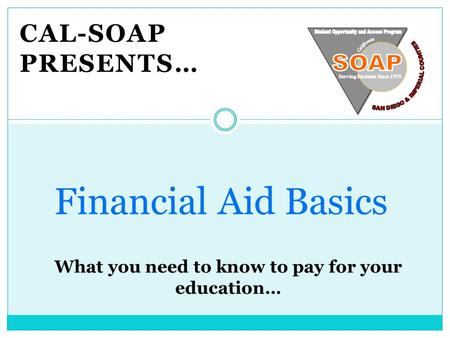 CAL-SOAP PRESENTS… Financial Aid Basics. How much does college cost?