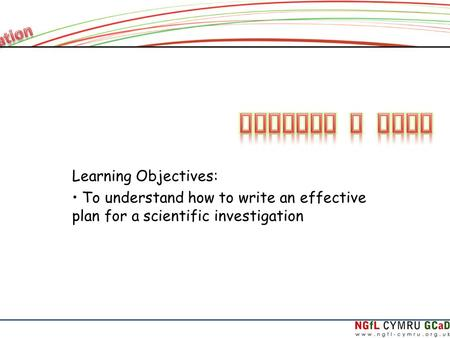 Learning Objectives: To understand how to write an effective plan for a scientific investigation.