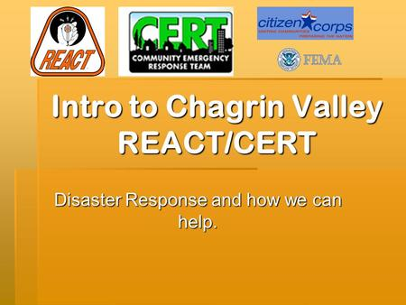 Intro to Chagrin Valley REACT/CERT Disaster Response and how we can help.
