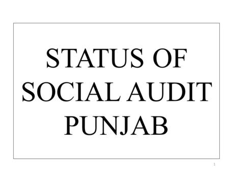 STATUS OF SOCIAL AUDIT PUNJAB 1. SOCIAL AUDIT UNIT AT STATE LEVEL(SIRD) 1. Nodal Officer:1 (Faculty member of SIRD) 2. Resource Persons:2 3. Data Entry.