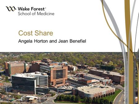 Cost Share Angela Horton and Jean Benefiel. Wake Forest Baptist Medical Center What is Cost Share? Specific portion of project costs related to sponsored.