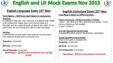 English Language Exam 16 th Nov Two Papers – ONE hour each taken in succession: Reading: 4 questions that fall into Tracking and Retrieving, HOW and Comparison.