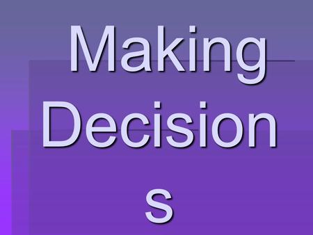 Making Decision s D-E-C-I- D-E Making Decision s D-E-C-I- D-E.