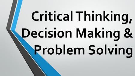 critical thinking and decision making ppt Documents similar to unit 7-problem solving, critical thinking, creativity, and decision makingppt.