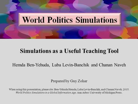 Simulations as a Useful Teaching Tool Hemda Ben-Yehuda, Luba Levin-Banchik and Chanan Naveh Prepared by Guy Zohar When using this presentation, please.
