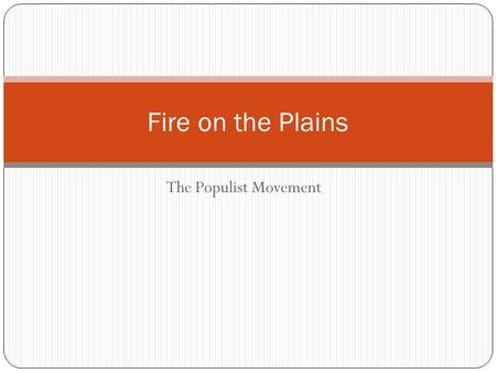 The Populist Movement Fire on the Plains. Focus Question What is the best way to correct wrongs in society?