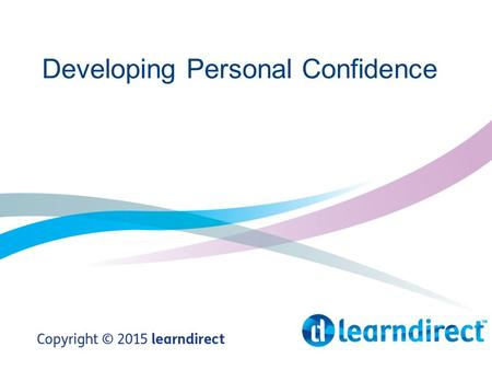 Developing Personal Confidence. Learning Objectives By the end of this session you will: 1.identify confident behaviours 2.review your own confidence.