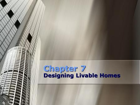 Chapter 7 Designing Livable Homes. Four Factors that influence housing needs: Economic conditions Economic conditions Lifestyle changes Lifestyle changes.