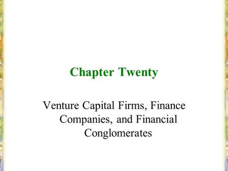 Chapter Twenty Venture Capital Firms, Finance Companies, and Financial Conglomerates.