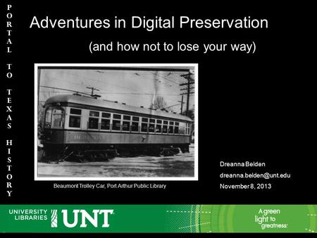 PortaltoTexasHIstory PortaltoTexasHIstory h Adventures in Digital Preservation (and how not to lose your way) Dreanna Belden November.