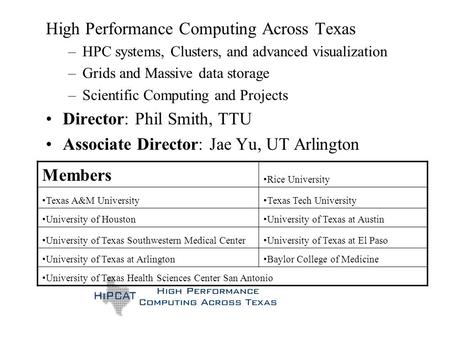 High Performance Computing Across Texas –HPC systems, Clusters, and advanced visualization –Grids and Massive data storage –Scientific Computing and Projects.