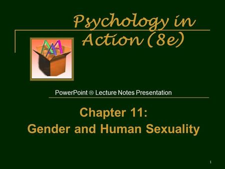 Psychology in Action (8e) PowerPoint  Lecture Notes Presentation Chapter 11: Gender and Human Sexuality 1.