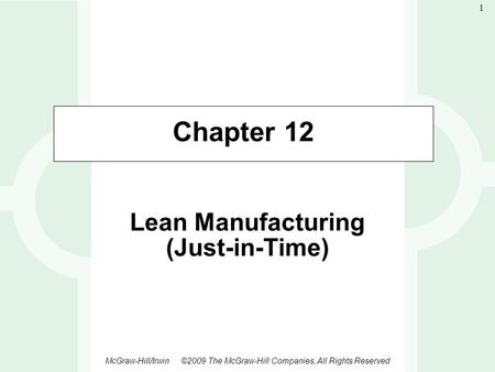 1-1 McGraw-Hill/Irwin ©2009 The McGraw-Hill Companies, All Rights Reserved 1 Chapter 12 Lean Manufacturing (Just-in-Time)