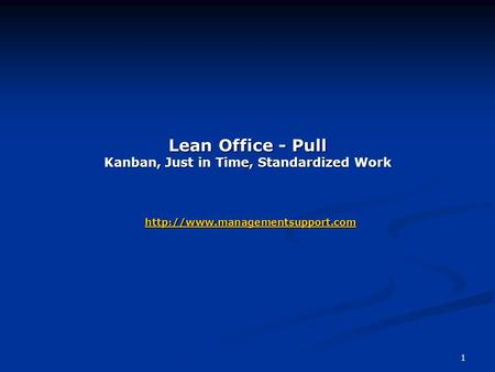 1 Lean Office - Pull Kanban, Just in Time, Standardized Work