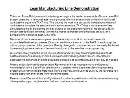 Lean Manufacturing Line Demonstration This short PowerPoint presentation is designed to give the reader an example of how a Lean/Pull system operates.