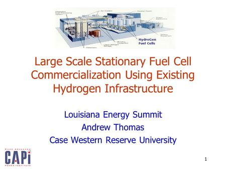 1 Large Scale Stationary Fuel Cell Commercialization Using Existing Hydrogen Infrastructure Louisiana Energy Summit Andrew Thomas Case Western Reserve.