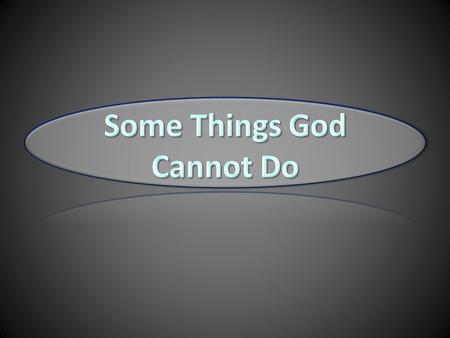 "God is a ""great God"" (Psa. 95:3) and the ""Lord Almighty"" (2 Cor. 6:18), yet there are some things he cannot do God cannot do some things because they."