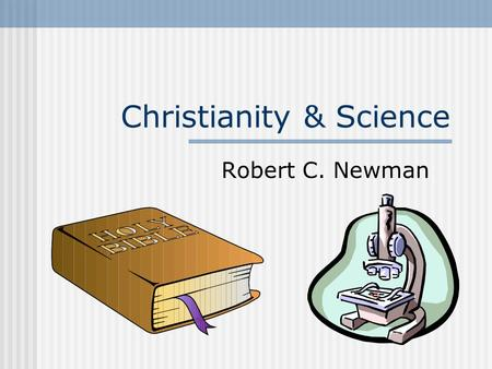 "Christianity & Science Robert C. Newman. A Tour of Genesis One In the beginning, God created heaven & earth. A beginning, perhaps the ""big bang."" The."