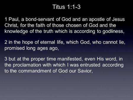 Titus 1:1-3 1 Paul, a bond-servant of God and an apostle of Jesus Christ, for the faith of those chosen of God and the knowledge of the truth which is.