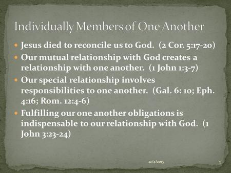 Jesus died to reconcile us to God. (2 Cor. 5:17-20) Our mutual relationship with God creates a relationship with one another. (1 John 1:3-7) Our special.