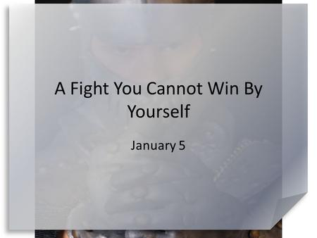 A Fight You Cannot Win By Yourself January 5. Remember when … What kinds of situations can cause a small child to struggle? Note that these are mostly.