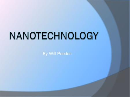 By Will Peeden. Topics to be covered  What is nanotechnology?  Storing data in atoms  Using molecules for switches  Benefits  Challenges Ahead 