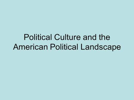 Political Culture and the American Political Landscape.