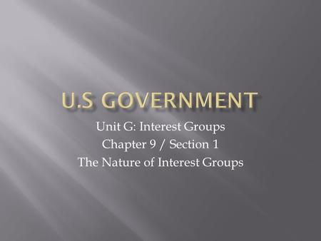 Unit G: Interest Groups Chapter 9 / Section 1 The Nature of Interest Groups.