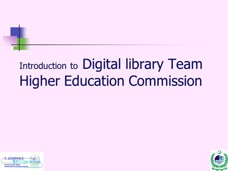 Introduction to Digital library Team Higher Education Commission.