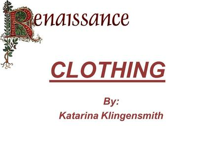 CLOTHING By: Katarina Klingensmith. Clothing for Women Women would be seen wearing shoes, over under skirt, bodice, hat or snood. The women generally.