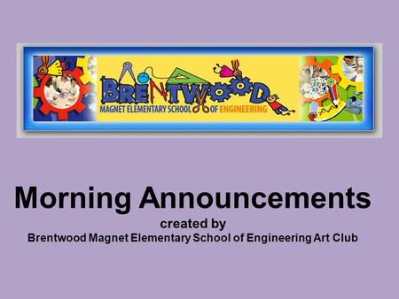 Morning Announcements created by Brentwood Magnet Elementary School of Engineering Art Club.