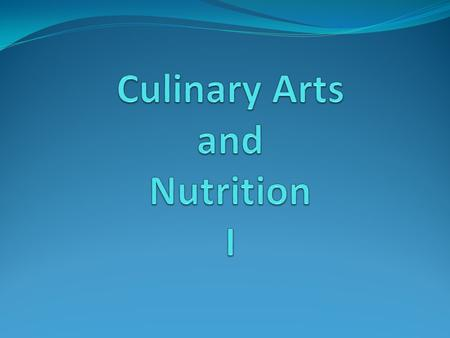 Students in Culinary Arts & Nutrition 1 should be able to perform the following…