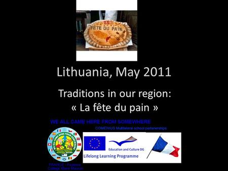Lithuania, May 2011 Traditions in our region: « La fête du pain »
