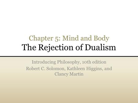 Chapter 5: Mind and Body The Rejection of Dualism