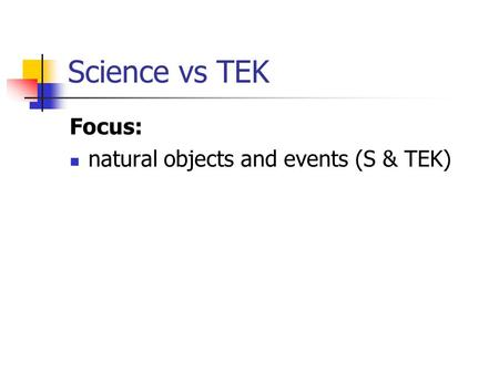 Science vs TEK Focus: natural objects and events (S & TEK)