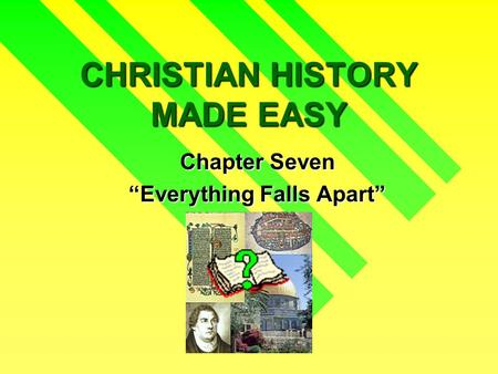 "CHRISTIAN HISTORY MADE EASY Chapter Seven ""Everything Falls Apart"""