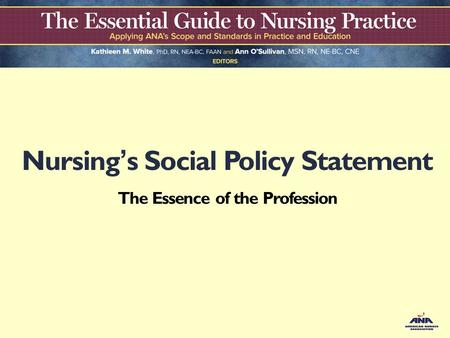 Nursing's Social Policy Statement The Essence of the Profession.