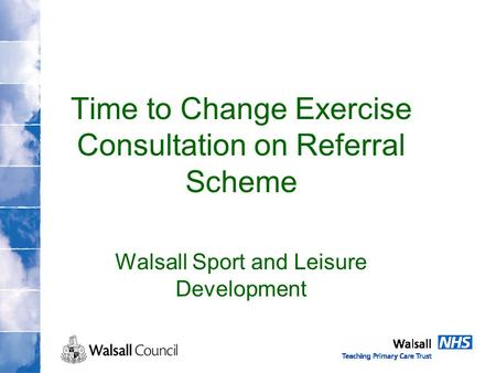 Time to Change Exercise Consultation on Referral Scheme Walsall Sport and Leisure Development.