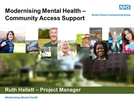Modernising Mental Health – Community Access Support Ruth Hallett – Project Manager.