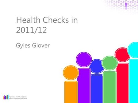 Health Checks in 2011/12 Gyles Glover. Headlines 86,023 received a health check in 2011/12. Up by 18% from the revised 2010/11 and by 46% from 2009/10.