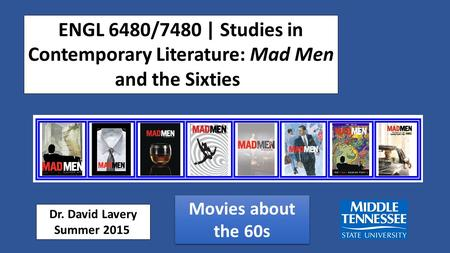 ENGL 6480/7480 | Studies in Contemporary Literature: Mad Men and the Sixties Dr. David Lavery Summer 2015 Movies about the 60s.