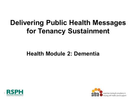 1 Delivering Public Health Messages for Tenancy Sustainment Health Module 2: Dementia.