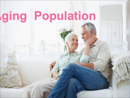 "Aging Population. Definition ""Aging of population is a summary term for shifts in the age distribution of a population toward older ages. ''"