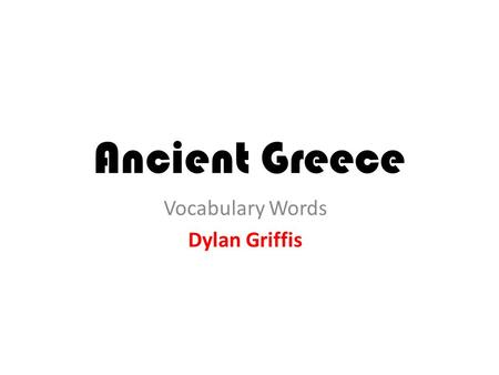 Ancient Greece Vocabulary Words Dylan Griffis. Acropolis A large hill which the Greeks built their city-states around.